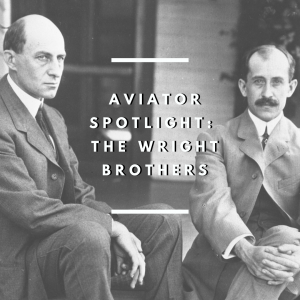 Aviator Spotlight - Wright Brothers